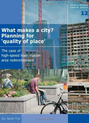 9781586037161: What Makes a City? Planning for 'Quality of Place': The Case of High-Speed Train Station Area Development - Volume 12 Sustainable Urban Areas