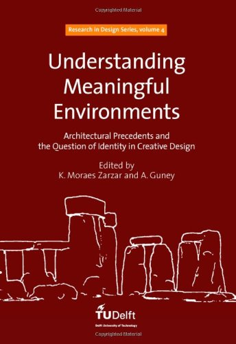 9781586039134: Understanding Meaningful Environments: Architectural Precedents and the Question of Identity in Creative Design (Research in Design Series)