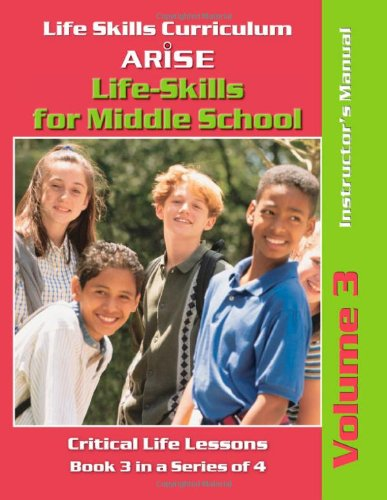 Life Skills Curriculum: ARISE Life Skills for Middle School, Volume 3 (Instructor's Manual): ...