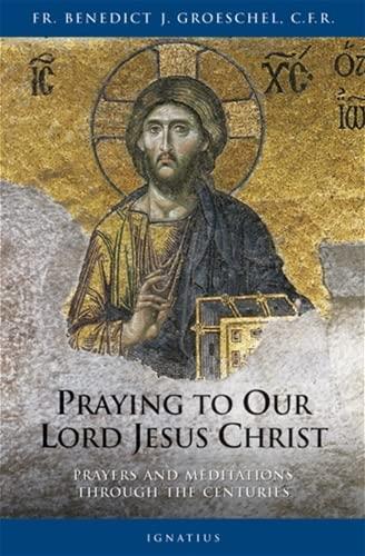 Praying to Our Lord Jesus Christ: Prayers