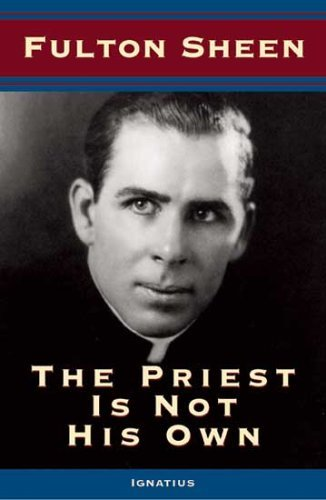 The Priest Is Not His Own: Sheen, Fulton J.