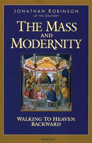 9781586170691: The Mass and Modernity: Walking to Heaven Backward