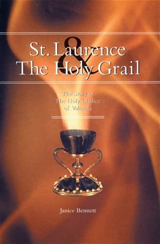 St. Laurence And The Holy Grail: The Story of The Holy Chalice Of Valencia: Bennett, Janice