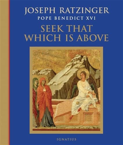Seek That Which Is Above: Meditations Through the Year: Pope Benedict XVI