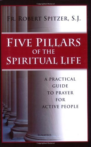 9781586172015: Five Pillars of the Spiritual Life: A Practical Guide to Prayer for Active People
