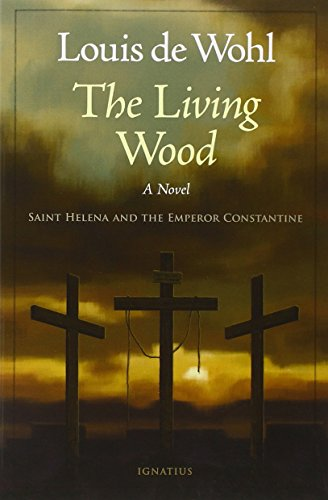 The Living Wood: Saint Helena and the: Louis de Wohl