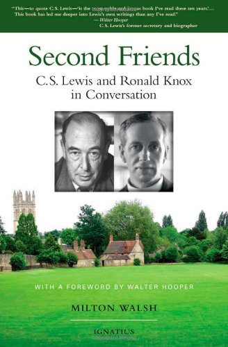 Second Friends: C.S. Lewis and Ronald Knox in Conversation: Walsh, Milton T.