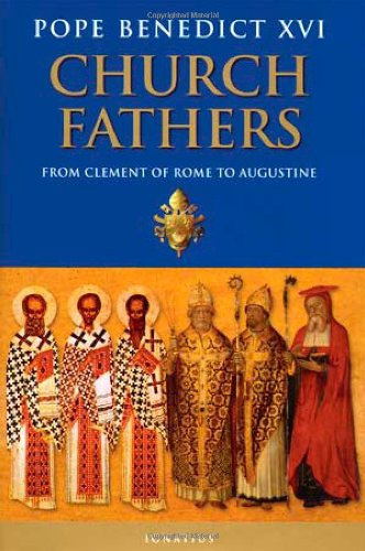 Church Fathers: From Clement of Rome to Augustine: Pope Benedict XVI