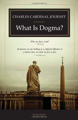 What Is Dogma?: Cardinal Charles Journet