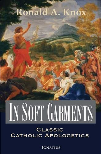 In Soft Garments: Classic Catholic Apologetics (Paperback): Ronald Arbuthnott Knox