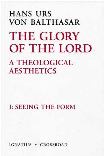 The Glory of the Lord: A Theological Aesthetics, Vol. 1 (2nd Ed.): Seeing the Form: Hans Urs von ...
