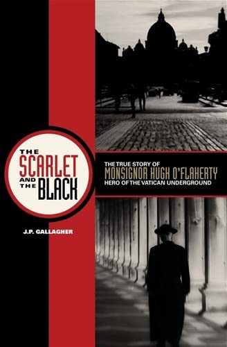 9781586174095: Scarlet and the Black: The True Story of Monsignor Hugh O'Flaherty, Hero of the Vatican Underground