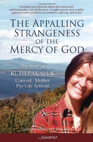9781586174514: The Appalling Strangeness of the Mercy of God: The Story of Ruth Pakaluk - Convert, Mother & Pro-life Activist