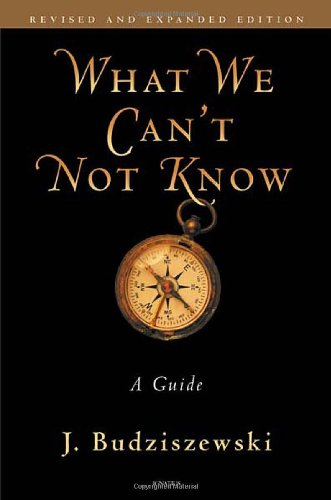 9781586174811: What We Can't Not Know: A Guide