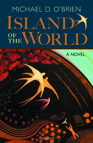 The Island of the World (1586174908) by Michael D. O'Brien