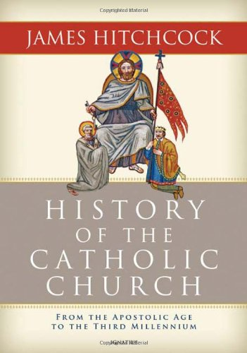 History of the Catholic Church: From the Apostolic Age to the Third Millennium: James Hitchcock