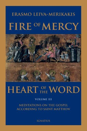 Fire of Mercy, Heart of the Word - Vol. 3: Meditations on the Gospel According to Saint Matthew (9781586176983) by Leiva-Merikakis, Erasmo