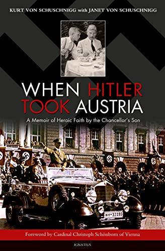 9781586177096: When Hitler Took Austria: A Memoir of Heroic Faith by the Chancellor's Son