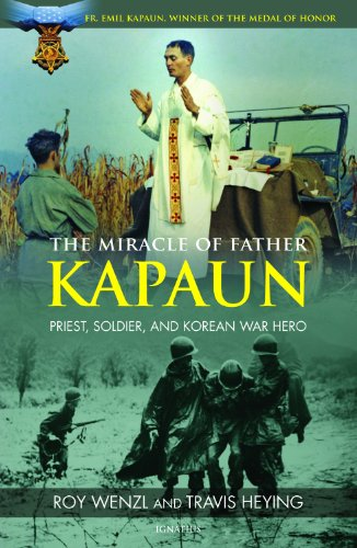 The Miracle of Father Kapaun: Priest, Soldier, and Korean War Hero: Roy Wenzl; Travis Heying