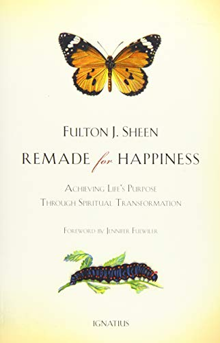9781586177836: Remade for Happiness: Achieving Life's Purpose Through Spiritual Transformation