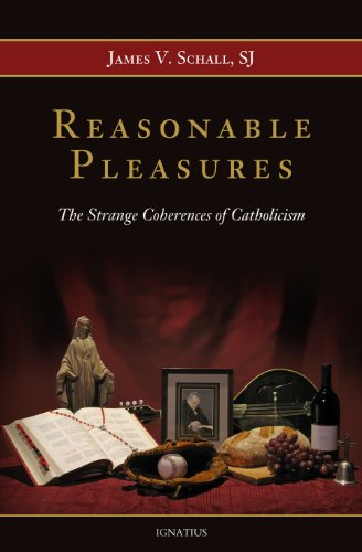 9781586177874: Reasonable Pleasures: The Strange Coherences of Catholicism