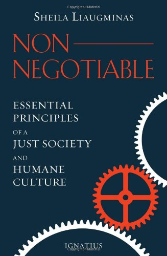 Non-Negotiable: Essential Principles of a Just Society and Humane Culture: Liaugminas, Sheila