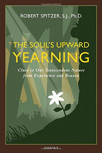 9781586179557: The Soul's Upward Yearning: Clues to Our Transcendent Nature from Experience and Reason (Happiness, Suffering, and Transcendence-Book 2)