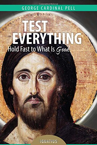 Test Everything: Hold Fast to What Is Good: Cardinal George Pell
