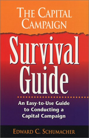 The Capital Campaign Survival Guide: Schumacher, Edward C.