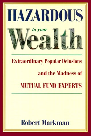 9781586190064: Hazardous to your Wealth: Extraordinary Popular Delusions and the Madness of Mutual Fund Experts