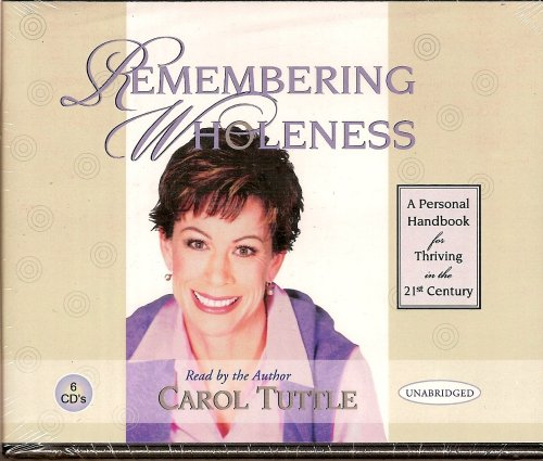Remembering Wholeness: A Handbook for Thriving in the 21st Century (1586190423) by Tuttle, Carol