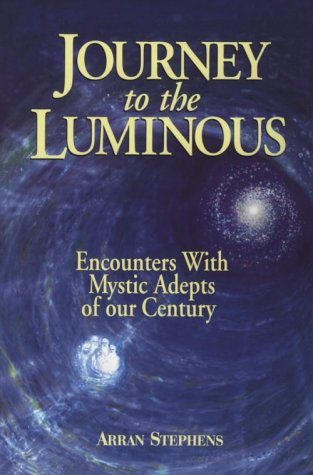 Journey to the Luminous: Encounters With Mystic Adepts of Our Century