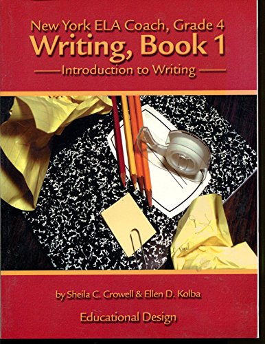 New York ELA Coach, Grade 4 Writing, Book 1 Introduction to Writing Educational Design: Sheila ...