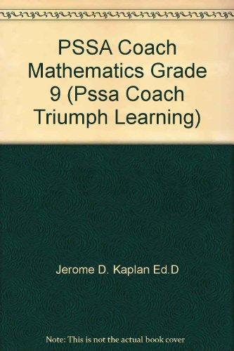 PSSA Coach Mathematics Grade 9 (Pssa Coach Triumph Learning): Jerome D. Kaplan Ed.D, Tom Danias M.E...