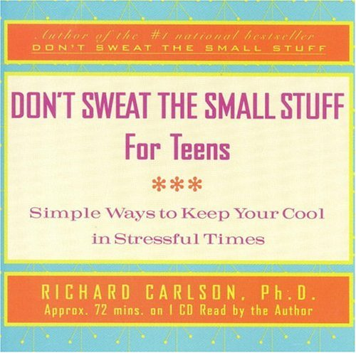 Don't Sweat the Small Stuff for Teens: Simple Ways to Keep Your Cool in Stressful Times (1586210904) by Richard Carlson