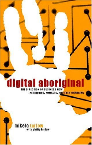 Digital Aboriginal: Radical Business Srategies for a World Without Rules: Tarlow, Mikela;Tarlow, ...