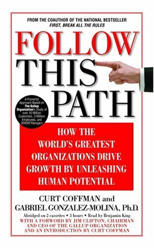 Follow This Path: How the World's Greatest Organizations Drive Growth by Unleashing Human Potential (1586214535) by Curt Coffman; Gabriel Gonzalez-Molina