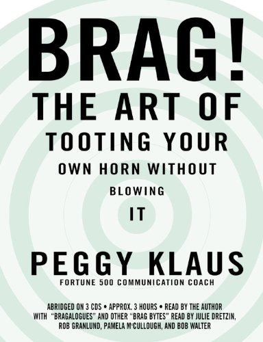 Brag! The Art of Tooting Your Own Horn Without Blowing It: Peggy Klaus