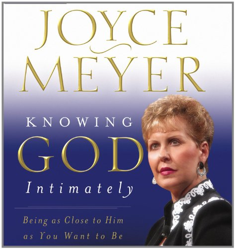 Knowing God Intimately: Being as Close to Him as You Want to Be (1586215337) by Joyce Meyer