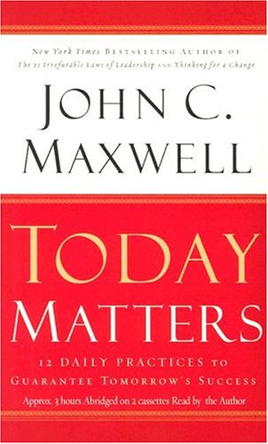 9781586216443: Today Matters: 12 Daily Practices to Guarantee Tomorrow's Success