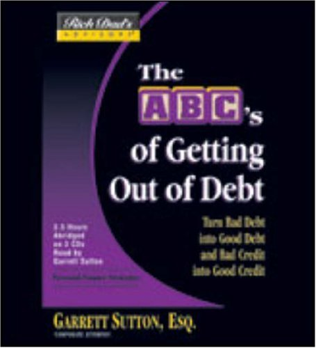 9781586217365: Rich Dad's Advisors®: The ABC's of Getting Out of Debt: Turn Bad Debt into Good Debt and Bad Credit into Good Credit