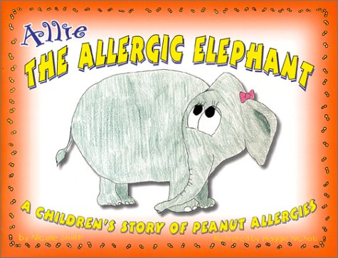 Allie the Allergic Elephant : A Children's Story of Peanut Allergies: Smith, Nicole S.
