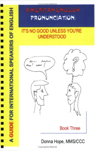American English Pronunciation: It's No Good Unless You're Understood (Book Three - 2nd ...