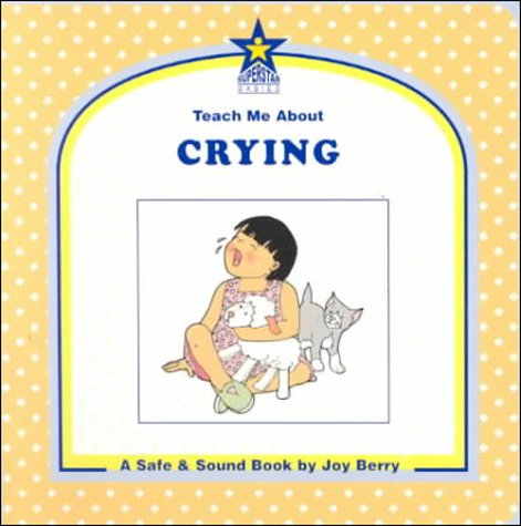 9781586340094: Teach Me About Crying: A Safe and Sound Book (Teach Me About, 32)