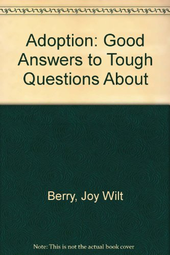 9781586342142: Adoption: Good Answers to Tough Questions About