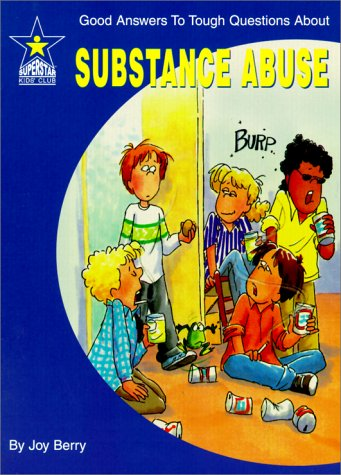 Substance Abuse: Good Answers to Tough Questions: Joy Wilt Berry;
