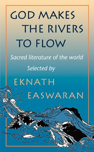 God Makes the Rivers to Flow : Easwaran, Eknath
