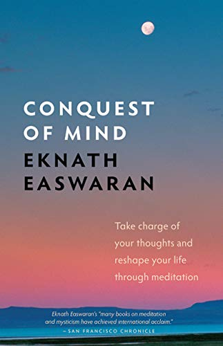 9781586380472: Conquest of Mind: Take Charge of Your Thoughts and Reshape Your Life Through Meditation (Essential Easwaran Library)