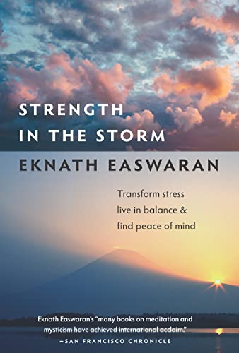 Strength in the Storm: Transform Stress, Live in Balance, and Find Peace of Mind: Easwaran, Eknath