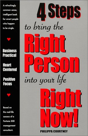 4 Steps to bring the Right Person into your life Right Now!: Courtney, Philippa